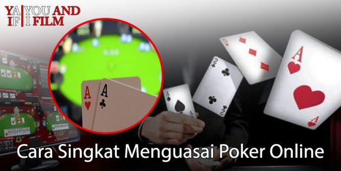 Cara Singkat Menguasai Poker Online