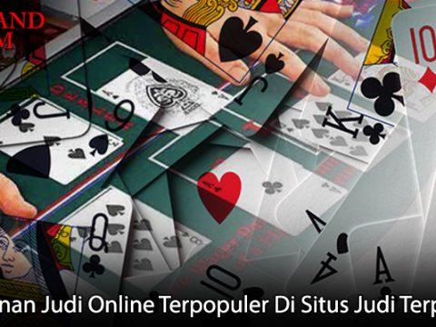 Permainan Judi Online Terpopuler Di Situs Judi Terpercaya