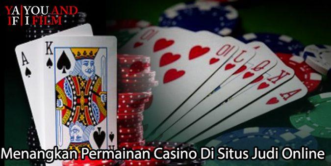 Menangkan Permainan Casino Di Situs Judi Online
